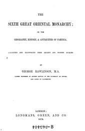 """The"" Sixth Great Oriental Monarchy: Or the Geography, History, and Antiquities of Parthia, Collected and Illustrated from Ancient and Mordern Sources"
