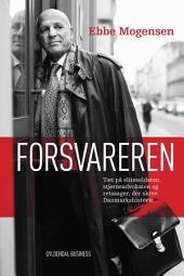 Forsvareren - Ebbe Mogensen: Om elitesoldaten, stjerneadvokaten og retssager, der skrev Danmarkshistorie