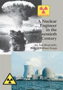 A Nuclear Engineer in the Twentieth Century