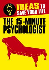 The 15-Minute Psychologist: Ideas to Save Your Life