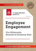The Non Obvious Guide to Employee Engagement  for Millennials  Boomers and Everyone Else