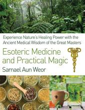 Esoteric Medicine and Practical Magic: Experience Nature's Healing Power with the Ancient Medical Wisdom of the Great Masters