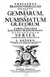 Thesaurus Brandenburgicus Selectus Sive Gemmarum, Et Numismatum Graecorum, In Cimeliarchio Electorali Brandenburgico, Elegantiorum Series: Volume 1