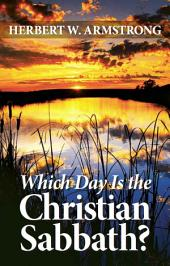 Which Day Is the Christian Sabbath?: What the Bible says is the right day to worship God