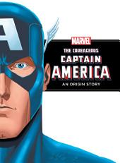 The Courageous Captain America: An Origin Story: An Origin Story