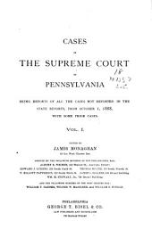 Cases in the Supreme Court of Pennsylvania: Being Reports of All the Cases Not Reported in the State Reports, from October 1, 1888, with Some Prior Cases. 1888-1889, Volume 1