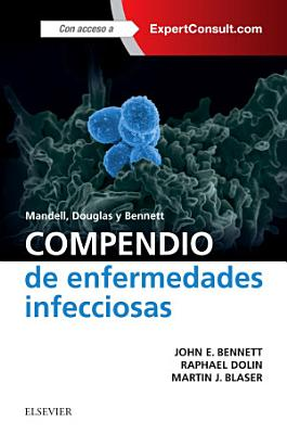 Mandell, Douglas Y Bennett. Compendio de Enfermedades Infecciosas