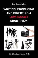 Top Secrets for Writing  Producing and Directing a Low Budget Short Film PDF