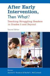 After Early Intervention, Then What?: Teaching Struggling Readers in Grades 3 and Beyond