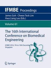 The 16th International Conference on Biomedical Engineering: ICBME 2016, 7th to 10th December 2016, Singapore