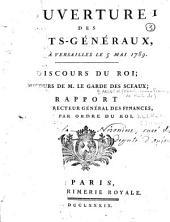 Ouverture des Etats-Généraux, [tenus] à Versailles le 5 mai 1789 : discours du Roi ; discours de M. le Garde des Sceaux [Barentin] ; rapport de Monsieur le directeur général des finances [Necker], par ordre du roi