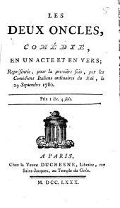 Les Deux Oncles: Comédie, En Un Acte Et En Vers : Représentée, pour la première fois, par les Comédiens Italiens ordinaires du Roi, le 29 Septembre 1780