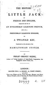 The history of little Jack [by T. Day] in French and English, adapted for the use of an Englishman learning French, and of a Frenchman learning English, by a two-fold key, constructed on the principles of the Hamiltonian system, by P.O. Skene