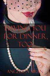 Having You For Dinner, Too (Voraphilia and Cannibalism Horror Erotica)