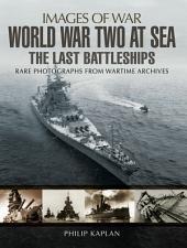 World War Two at Sea: The Last Battleships