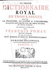 Le Grand Dictionnnaire Royal En Trois Langues: Savoir La Françoise, La Latine Et L'Allemande, Chacune Expliquée Par Les Deux Autres, Et Trois Parties. 1