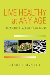 Live Healthy at Any Age: The Wisdom of Almost Ninety Years!