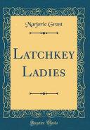 Latchkey Ladies (Classic Reprint)