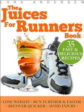 Juices for Runners: Juicer Recipes, Diet and Nutrition Plan to Support Optimal Health, Weight loss and Peformance Whilst Running and Jogging