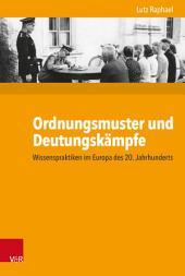 Ordnungsmuster und Deutungskämpfe: Wissenspraktiken im Europa des 20. Jahrhunderts
