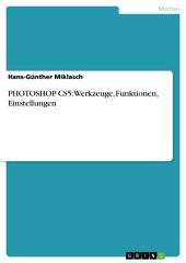 PHOTOSHOP CS5: Werkzeuge, Funktionen, Einstellungen