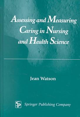 Assessing and Measuring Caring in Nursing and Health Science PDF
