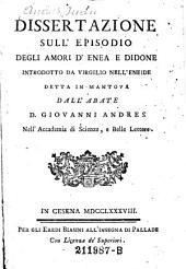 Dissertazione sull'episodio degli amori d'Enea e Didone, introdotto da Virgilio nell'Eneide, detta in Mantova dall'abate D. Giovanni Andres. (etc.)