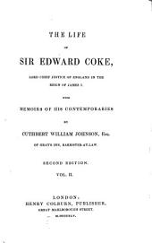 The Life of Sir Edward Coke, Lord Chief Justice of England in the Reign of James I: With Memoirs of His Contemporaries, Volume 2