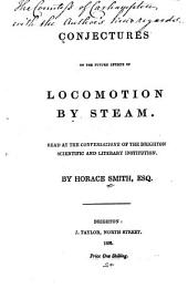 Conjectures on the Future Effects of Locomotion by Steam: Read at the Conversazione of the Brighton Scientific and Literary Institution