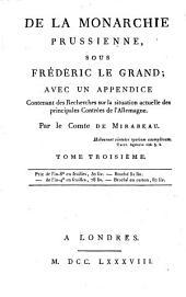 De La Monarchie Prussienne, Sous Frédéric Le Grand: Avec Un Appendice Contenant des Recherches sur la situation actuelle des principales Contrées de l'Allemagne, Volume3