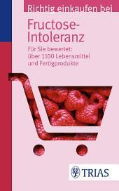Richtig einkaufen bei Fructose-Intoleranz: Für Sie bewertet: Über 1.100 Lebensmittel und Fertigprodukte, Ausgabe 3