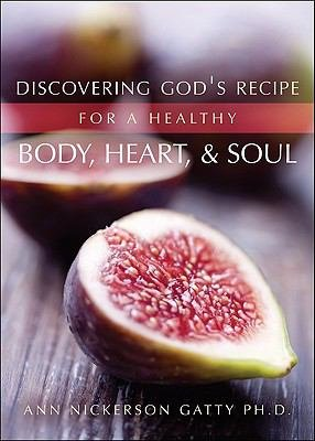 Discovering God's Recipe for a Healthy Body, Heart, and Soul