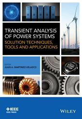 Transient Analysis of Power Systems: Solution Techniques, Tools and Applications