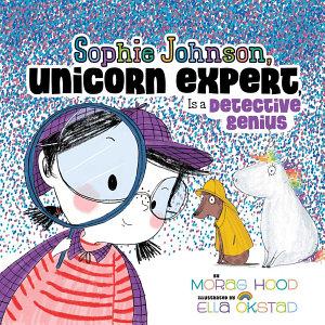 Sophie Johnson  Unicorn Expert  Is a Detective Genius Book