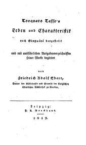 Torquato Tasso's Leben und Charakteristik nach Ginguéné dargestellt und mit ausführlichen Ausgabenverzeichnissen seiner Werke begleitet
