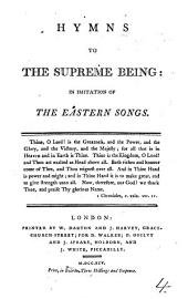 Hymns to the Supreme Being: in Imitation of the Eastern Songs