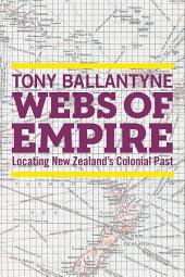 Webs of Empire: Locating New Zealand's Colonial Past