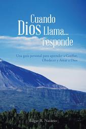 Cuando Dios Llama...Responde: Una Guía Personal Para Aprender a Confiar, Obedecer Y Amar a Dios