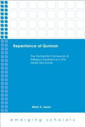 Repentance at Qumran: The Penitential Framework of Religious Experience in the Dead Sea Scrolls