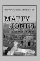 The Curious Crime Chronicles of  Matty Jones Detective at Large PDF