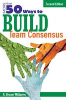 More Than 50 Ways to Build Team Consensus PDF