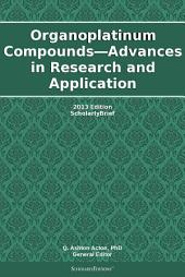 Organoplatinum Compounds—Advances in Research and Application: 2013 Edition: ScholarlyBrief