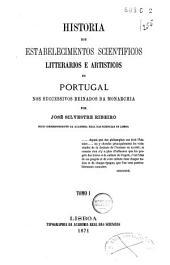 Historia dos estabelecimentos scientíficos litterários e artísticos de Portugal: nos succesicos reinados da monarchia