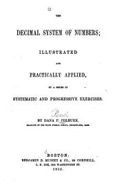The decimal system of numbers: illustrated and practically applied, by a series of systematic and progressive exercises