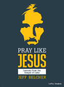 Pray Like Jesus   Teen Bible Study Book PDF