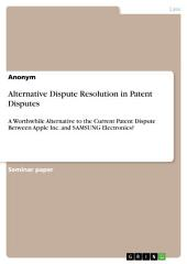 Alternative Dispute Resolution in Patent Disputes: A Worthwhile Alternative to the Current Patent Dispute Between Apple Inc. and SAMSUNG Electronics?