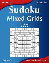 Sudoku Mixed Grids - Extreme - Volume 40 - 282 Puzzles