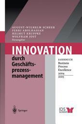 Innovation durch Geschäftsprozessmanagement: Jahrbuch Business Process Excellence 2004/2005
