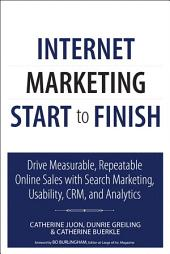 Internet Marketing Start to Finish: Drive measurable, repeatable online sales with search marketing, usability, CRM, and analytics