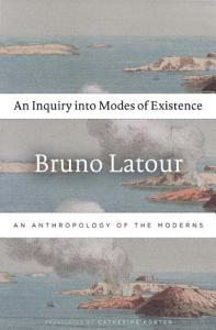 An Inquiry Into Modes of Existence Book